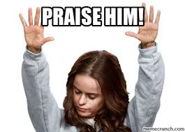 Praise, praise, praise!!